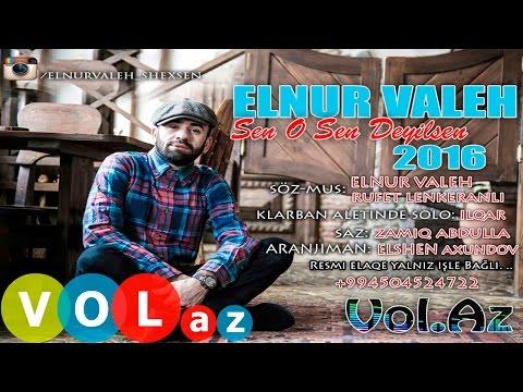 Elnur Valeh - Sen O Sen Deyilsen
