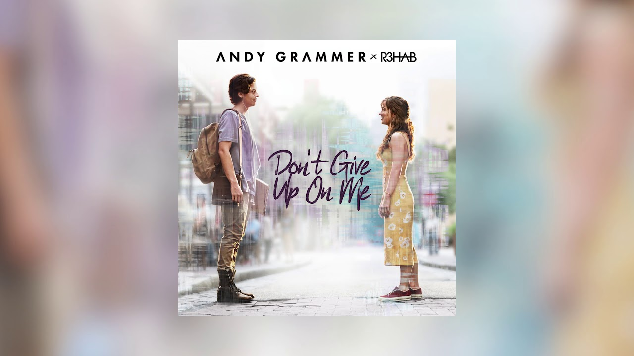 Andy Grammer R3hab Don T Give Up On Me