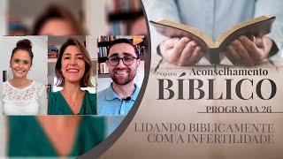 Lidando Biblicamente com a infertilidade | Aconselhamento Bíblico
