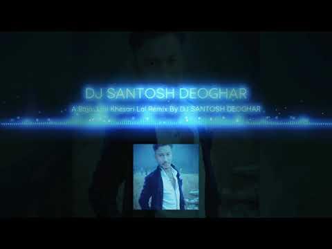 A Raja Jani Khesari Lal Remix By DJ SANTOSH DEOGHAR