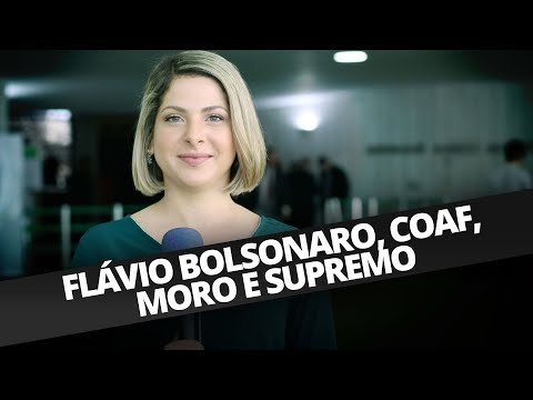 FLÁVIO BOLSONARO, COAF, MORO E SUPREMO