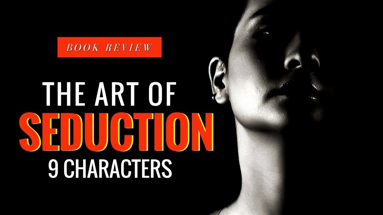The Art Of Seduction In A Nutshell 9 Main Characters Overview