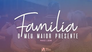 Família - O Meu Maior Presente - Ap. André | 20/05