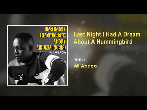 MI Abaga  Last Night I Had A Dream About A Hummingbird  Song Audio