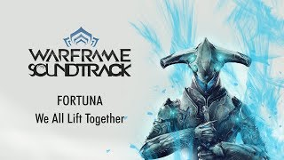 OST - Warframe: Fortuna - We All Lift Together - 4K
