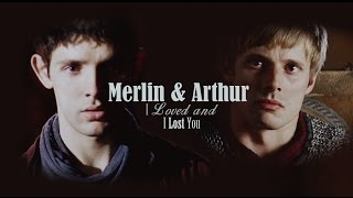 Merlin & Arthur || I Loved and I Lost You