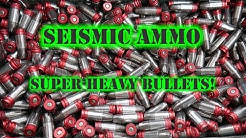 Seismic Ammo Crazy Heavy Bullets!