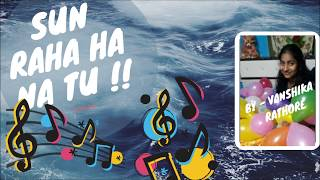 sunn-raha-hai-na-tu-aashiqui-2-full-cover-song-by-vanshika-rathore