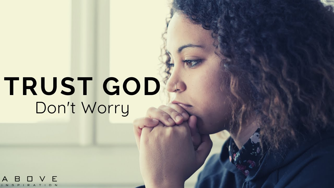 TRUST GOD & DON'T WORRY | Cast Your Cares On God - Inspirational & Motivational Video