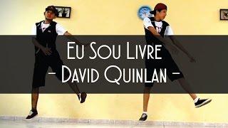 EU SOU LIVRE - DAVID QUINLAN (I Am Free) Coreografia