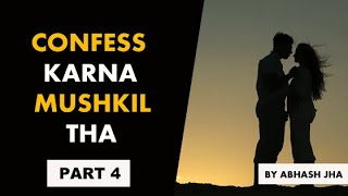 PART 4 | Confess Karna Mushkil Tha | Heart Touching Story in Hindi by Abhash Jha | Rhyme Attacks