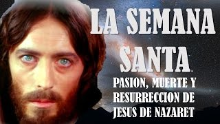 LA SEMANA SANTA CRISTIANA . PASION, MUERTE Y RESURRECION DE JESUS DE NAZARET