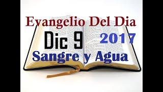 Evangelio del Dia- Sabado 9 Diciembre 2017- Busquemos Las Ovejas- Sangre y Agua