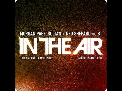 Sultan, BT, Morgan Page, Ned Shepard - In The Air feat. Angela McCluskey (Mord Fustang Remix)