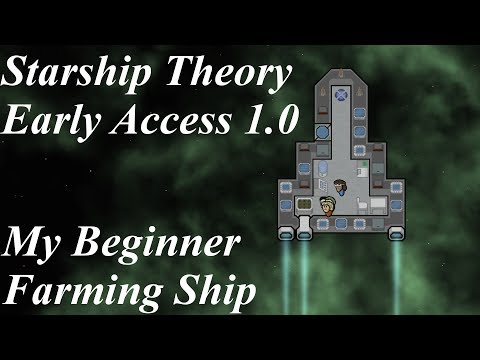 (Let's Play) Starship Theory - Early Access 1.0 | My Farming Ship Design For Beginning The Game
