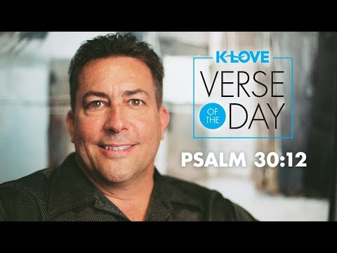 K-LOVE's Verse of the Day: Psalm 30:12