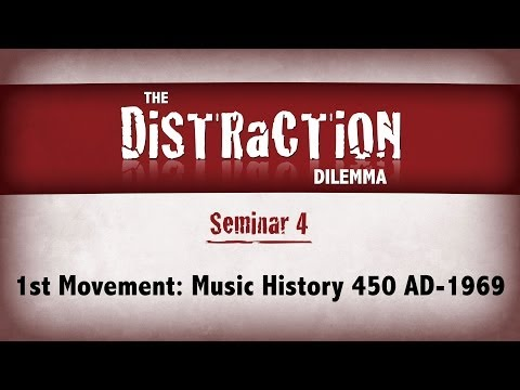 Distraction Dilemma 4 - 1st Movement: Music History 450 AD-1969