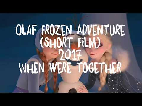 "Olaf Frozen Adventure - (Disney Short Film 2017) ""When Were Together"""