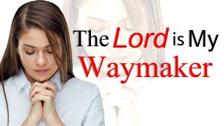 THE LORD IS MY WAYMAKER - BIBLE PREACHING - SERMON