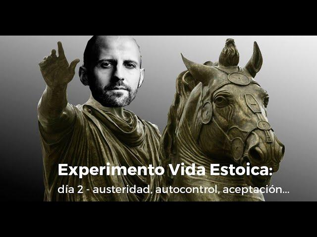 Austeridad, escasez, autocontrol, vulnerabilidad y aceptación... || Experimento Vida Estoica (día 2)