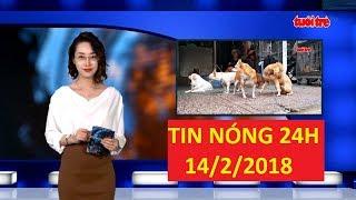 Trực tiếp ⚡ Tin 24h Mới Nhất hôm nay 14/02/2018 | Tin nóng nhất 24H