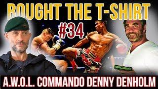 Why Royal Marines Commandos Go AWOL | Denny Denholm | Boxer Thailand | Bought The T-Shirt Podcast
