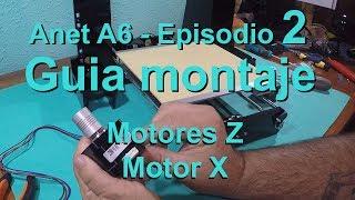 ANET A6 - Impresora 3D - Guía montaje - Episodio 2 - Motores Z y Motor X (en español)