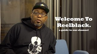 Welcome To Reelblack ( A Guide To Our Channel)