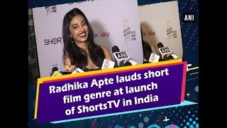 Radhika Apte lauds short film genre at launch of ShortsTV in India - #Bollywood News