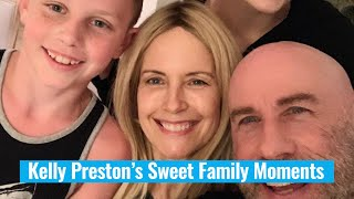 Kelly Preston's Sweet Moments With Her Family