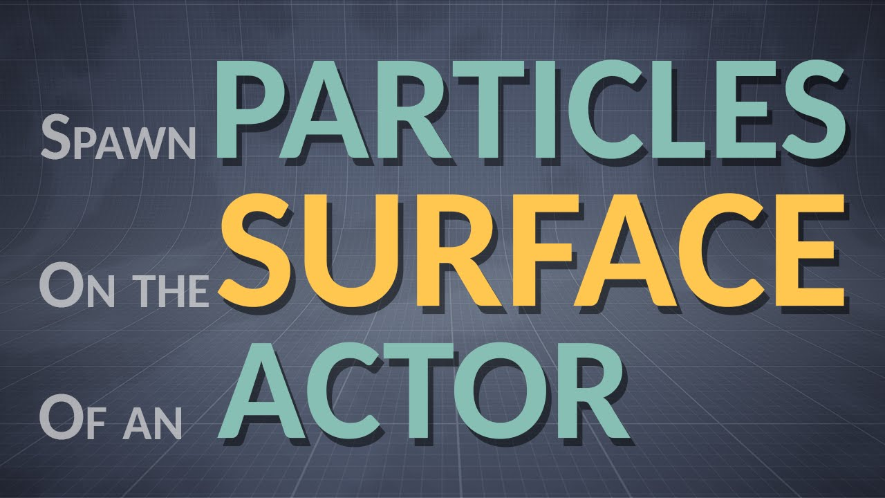How to spawn Particles on an Actor-Surface (Unreal Engine 4 10)