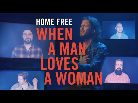 Home Free - When A Man Loves A Woman