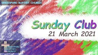 Greenford Baptist Church Sunday Club - 21 March 2021