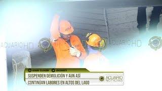 Suspenden demolición y aun así continúan labores en Altos del Lago