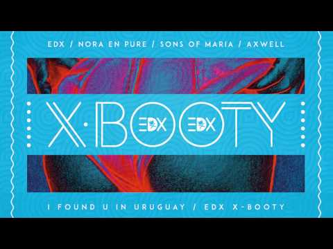 EDX, Nora En Pure, Sons Of Maria & Axwell - I Found You In Uruguay (EDX X-Booty)