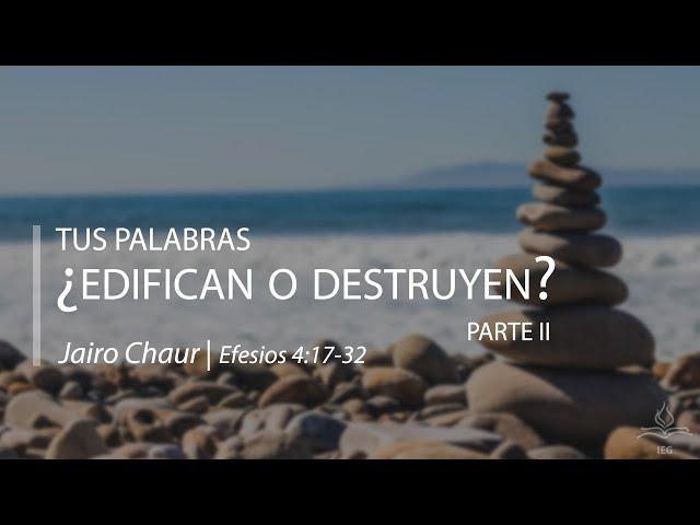 Tus palabras, ¿edifican o destruyen? - Parte II - Jairo Chaur
