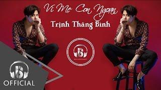 Vì Mẹ Con Ngoan - Trịnh Thăng Bình
