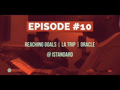 UnQuantized #10 Reaching Goals | Triza's LA Trip | Oracle @ Istandard