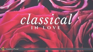 Classical in Love | Romantic Pieces of Classical Music