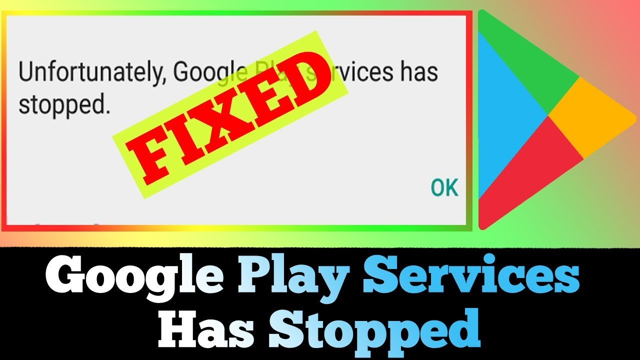 FIXED] Unfortunately Google Play Services has Stopped Working Error