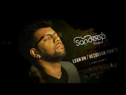 Lean On / Bezubaan Phir Se - ABCD 2 (Mashup) by Sandeep Thakur Ft. DAWgeek