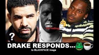 Drake Responds to Pusha T & Explains #BlackFace was his idea for...