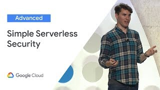 Serverless Security Made Simple (Cloud Next '19)