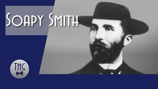 Soapy Smith: A Very Bad Man