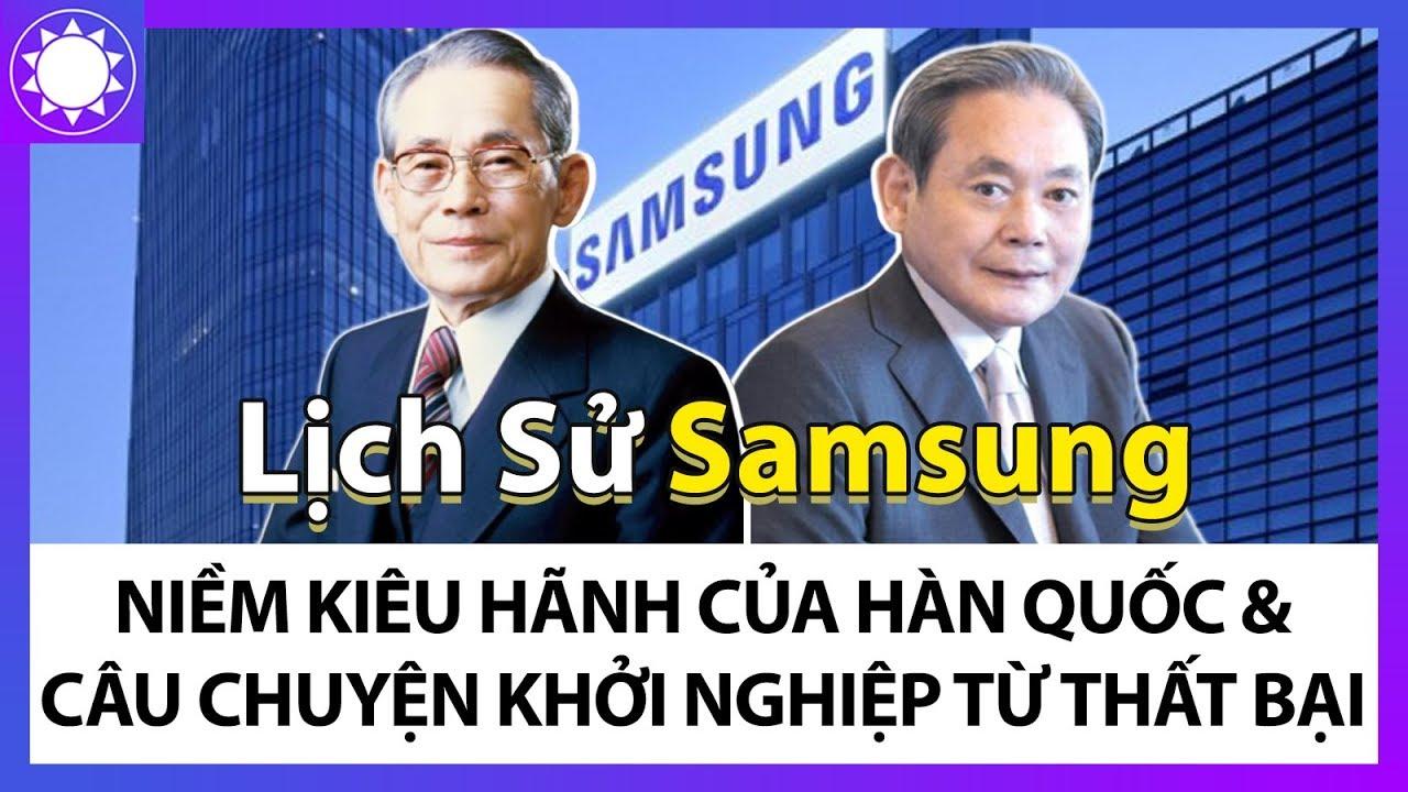 Lịch Sử Samsung – Niềm Kiêu Hãnh Của Hàn Quốc Và Câu Chuyện Khởi Nghiệp Từ Những Thất Bại