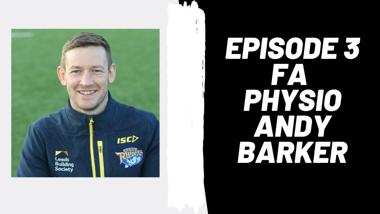 Podcast Ep 3: England & Former Leeds Rhino's Head Physio, Andy Barker