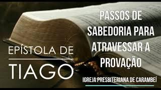 PASSOS DE SABEDORIA PARA ATRAVESSAR A PROVAÇÃO