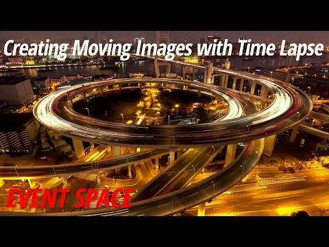 Creating Moving Images with Time Lapse