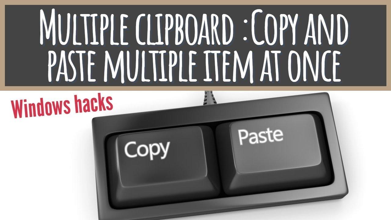 Multiple Clipboard in Windows: Copy & paste multiple items