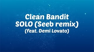 Clean Bandit - Solo ft. Demi Lovato (Seeb Remix) [Lyric Video]